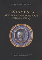 Okładka książki Testamenty mieszczan krakowskich (XIV-XV wiek) Jakub Wysmułek