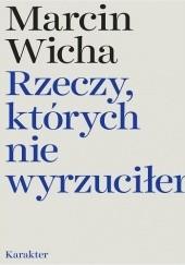 Okładka książki Rzeczy, których nie wyrzuciłem Marcin Wicha