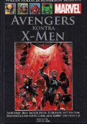 Okładka książki Avengers kontra X-Men. Część 2 Brian Michael Bendis,John Romita Jr.,Adam Kubert,Olivier Coipel,Ed Brubaker,Matt Fraction,Jason Aaron,Jonathan Hickman
