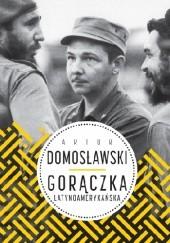 Okładka książki Gorączka latynoamerykańska Artur Domosławski