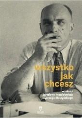 Okładka książki Wszystko jak chcesz. O miłości Jarosława Iwaszkiewicza i Jerzego Błeszyńskiego Jarosław Iwaszkiewicz,Anna Król