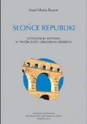 Okładka książki Słońce Republiki. Cywilizacja rzymska w twórczości Zbigniewa Herberta Józef Maria Ruszar