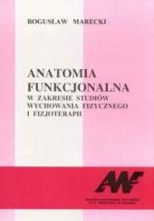 Okładka książki Anatomia funkcjonalna w zakresie studiów wychowania fizycznego i fizjoterapii Bogusław Marecki