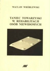 Okładka książki Taniec towarzyski w rehabilitacji osób niewidomych Wacław Wróblewski