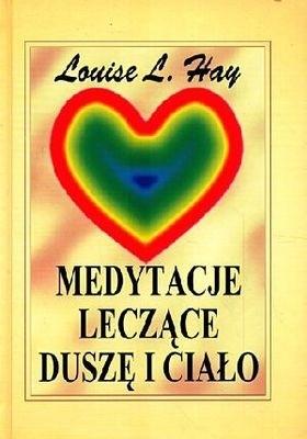 Znalezione obrazy dla zapytania Louise L. Hay : Medytacje leczące duszę i ciało