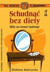 Okładka książki Schudnąć bez diety. Mity na temat nadwagi Elżbieta Zubrzycka