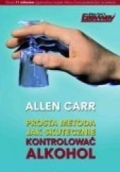 Okładka książki Prosta metoda jak skutecznie kontrolować alkohol Allen Carr