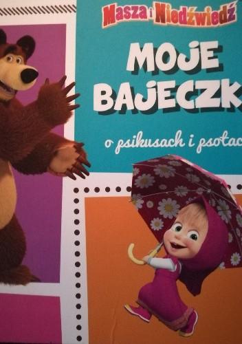 Okładka książki Masza i Niedźwiedź. Moje bajeczki o psikusach i psotach praca zbiorowa