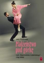 Okładka książki Małżeństwo pod górkę Jerzy Grzybowski