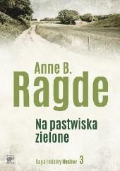 Okładka książki Na pastwiska zielone Anne B. Ragde