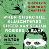 Okładka książki When Churchill Slaughtered Sheep and Stalin Robbed a Bank: History's Unknown Chapters Giles Milton
