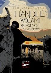 Okładka książki Handel wołami w Polsce w XVI-XVIII wieku Jan Baszanowski