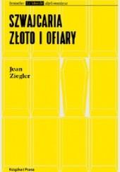 Okładka książki Szwajcaria, złoto i ofiary Jean Ziegler