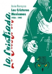 Okładka książki Cristiada - Los Cristeros Mexicanos 1926 - 1941 Javier Barraycoa