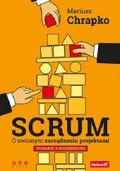 Okładka książki Scrum. O zwinnym zarządzaniu projektami. Wydanie II rozszerzone Mariusz Chrapko