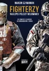Okładka książki Fighterzy. Najlepsi polscy wojownicy od Zawiszy Czarnego do komandosów z Iraku Marcin Szymaniak