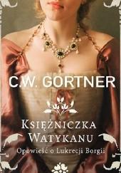 Okładka książki Księżniczka Watykanu. Opowieść o Lukrecji Borgii Christopher W. Gortner