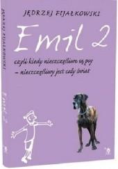 Okładka książki Emil 2, czyli, kiedy nieszczęśliwe są psy – nieszczęśliwy jest cały świat Jędrzej Fijałkowski