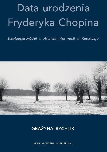 Okładka książki Data urodzenia Fryderyka Chopina. Ewaluacja źródeł, analiza informacji, konkluzja. Grażyna Rychlik