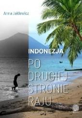 Okładka książki Indonezja. Po drugiej stronie raju Anna Jaklewicz