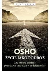 Okładka książki Życie jako podróż. Czy można znaleźć prawdziwe szczęście w codzienności? Osho