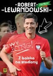 Okładka książki Robert Lewandowski. Z boiska na stadiony Piotr Wójcik