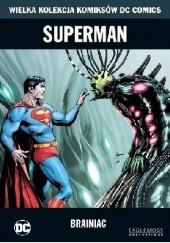 Okładka książki Superman: Brainiac James Robinson,Geoff Johns,Gary Frank,Sterling Gates,Pete Woods,Renato Guedes
