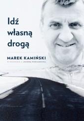 Okładka książki Idź własną drogą Marek Kamiński,Joanna Podsadecka