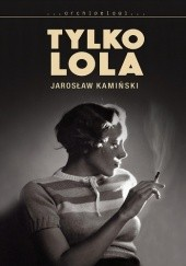 Okładka książki Tylko Lola Jarosław Kamiński