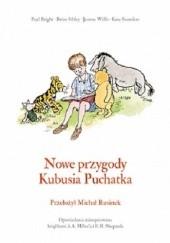 Okładka książki Nowe przygody Kubusia Puchatka Brian Sibley,Alan Alexander Milne,Kate Saunders,Jeanne Willis,Paul Bright