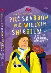 Okładka książki Pięć skarbów pod wielkim śniegiem. Opowieść o Wandzie Rutkiewicz Anna Czerwińska-Rydel