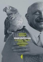 Okładka książki Makuszyński. O jednym takim, któremu ukradziono słońce Mariusz Urbanek
