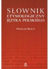 Okładka książki Słownik etymologiczny języka polskiego Wiesław Boryś