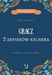 Okładka książki GRACZ. Z zapisków kelnera Lew Tołstoj