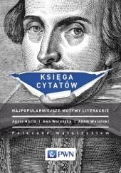 Okładka książki Księga cytatów. Najpopularniejsze motywy literackie Ewa Wolańska,Adam Wolański,Agata Hącia