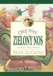 Okładka książki Chcę mieć zielony nos Max Lucado