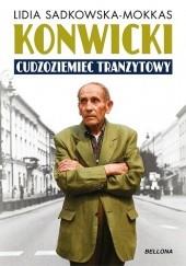 Okładka książki Konwicki. Cudzoziemiec tranzytowy Lidia Sadkowska-Mokkas