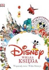 Okładka książki Disney. Wielka księga. Wspaniały świat Walta Disneya Jim Fanning