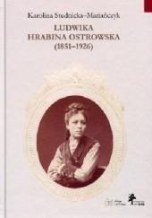 Okładka książki Ludwika hrabina Ostrowska 1851-1926. Kobieta, gospodarz, społecznik Karolina Studnicka-Mariańczyk