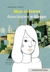 Okładka książki Moje cudowne dzieciństwo w Aleppo Grzegorz Gortat