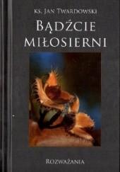 Okładka książki Bądźcie Miłosierni Jan Twardowski