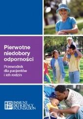 Okładka książki Pierwotne niedobory odporności. Przewodnik dla pacjenów i ich rodzin praca zbiorowa