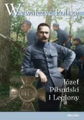 Okładka książki Wywalczyć Polskę. Józef Piłsudski i Legiony Tomasz Stańczyk