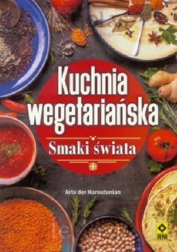 Okładka książki Kuchnia wegetariańska. Smaki świata Arto der Haroutunian