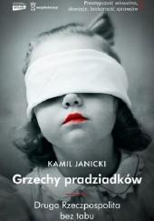 Okładka książki Grzechy pradziadków. Druga Rzeczpospolita bez tabu Kamil Janicki