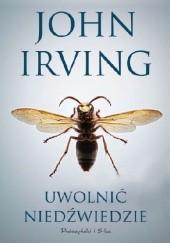 Okładka książki Uwolnić niedźwiedzie John Irving