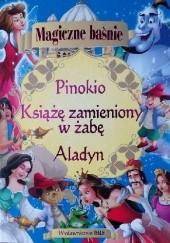 Okładka książki Magiczne baśnie. Aladyn, Pinokio, Książę zamieniony w żabę. Agnieszka Nożyńska-Demianiuk