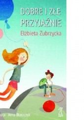 Okładka książki Dobre i złe przyjaźnie Elżbieta Zubrzycka