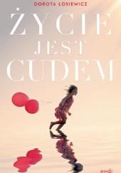 Okładka książki Życie jest cudem Dorota Łosiewicz