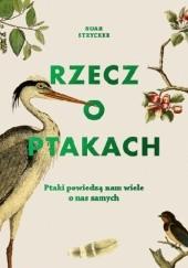 Okładka książki Rzecz o ptakach Noah Strycker